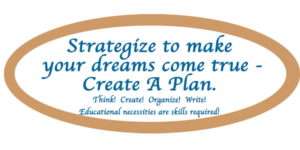 Strategize to make your dreams come true - Create A Plan. Think! Create! ...