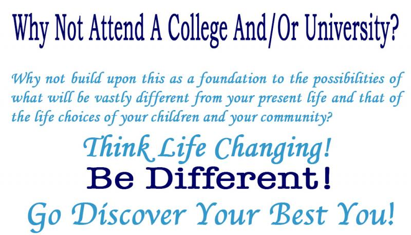 Why Not Attend A College And/Or University?  Why not build upon this as ...