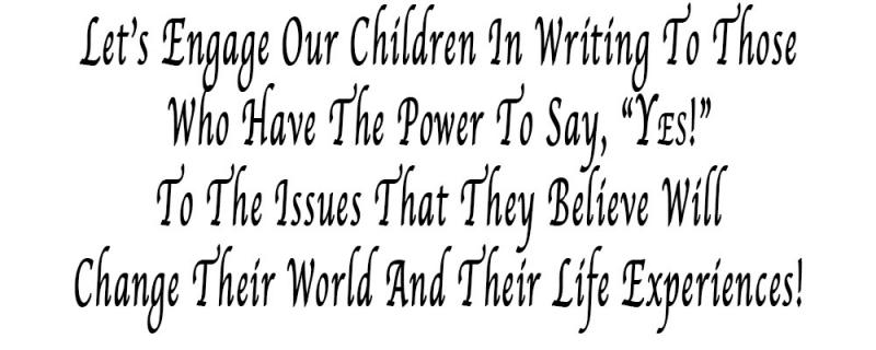 "Parenting 116 Title, Parenting, SheryllinWhite.com, Sheryllin White Publishing; Copyright © 2016 - Sheryllin White.  All rights reserved.; 'Let's Engage Our Children In Writing To Those Who Have The Power To Say, ""Yes!"" To The Issues That They Believe Will Change Their World And Their Life Experiences!"""