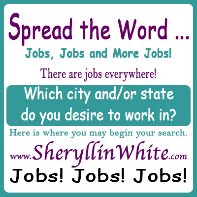 Spread the Word ... Jobs, Jobs and More Jobs!  There are jobs everywhere ...