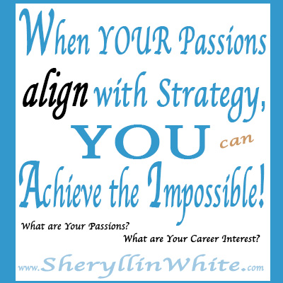 When Your Passions align with Strategy, YOU can achieve the Impossible!  ...