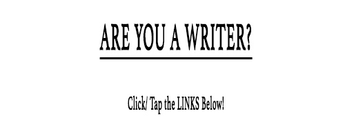 Are YOU A Writer? Click/Tap the Links Below!