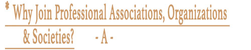 * Why Join Professional Associations, Organizations & Societies?  - A -